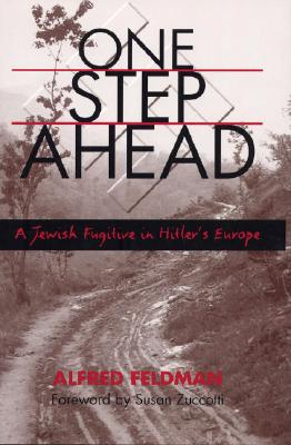 One Step Ahead: A Jewish Fugitive in Hitler's Europe, Feldman, Alfred