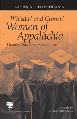 Image for Whistlin' and Crowin' Women of Appalachia: Literacy Practices Since College (Studies in Writing and Rhetoric)