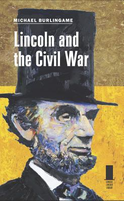 Lincoln and the Civil War (Concise Lincoln Library), Burlingame, Michael