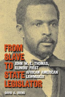 Image for From Slave to State Legislator : John W. E. Thomas, Illinois' First African American Lawmaker
