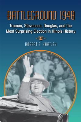 Image for Battleground 1948: Truman, Stevenson, Douglas, and the Most Surprising Election in Illinois History