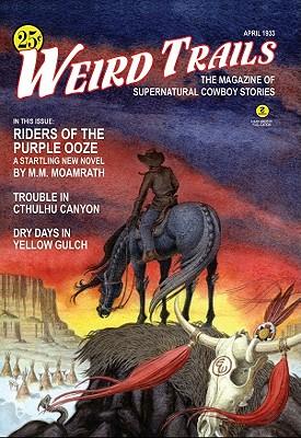 Weird Trails: The Magazine of Supernatural Cowboy Stories, Cacek, P. D.; Betancourt, John Gregory; Frost, Greg; Schweitzer, Darrell; Moamrath, M. M.; Goulart, Ron; Barr, George; Koszowski, Allan; Gibber, Abner [Editor]