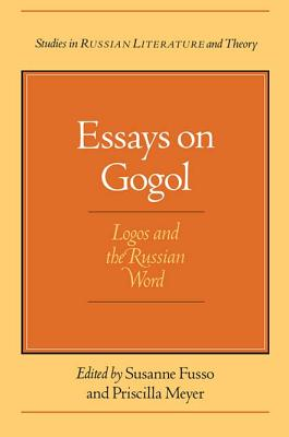 Image for Essays on Gogol: Logos and the Russian Word (Studies in Russian Literature and Theory)