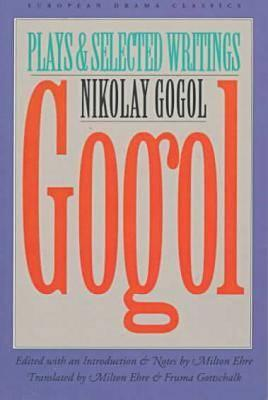 Image for Gogol: Plays and Selected Writings (European Drama Classics)