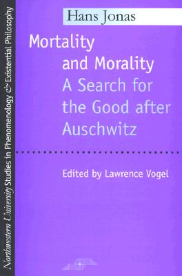 Image for Mortality and Morality: A Search for Good After Auschwitz (Studies in Phenomenology and Existential Philosophy)