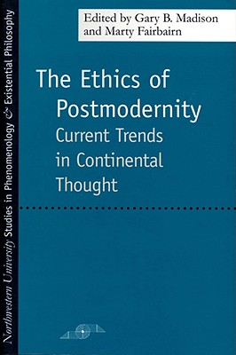 Image for The Ethics of Postmodernity: Current Trends in Continental Thought (Studies in Phenomenology and Existential Philosophy)