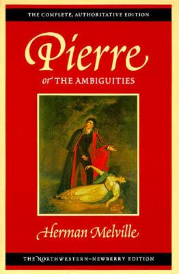 Pierre, or The Ambiguities: Volume Seven (Melville), Melville, Herman