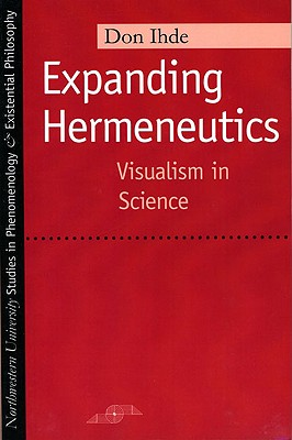 Image for Expanding Hermeneutics: Visualism in Science (Studies in Phenomenology and Existential Philosophy)