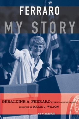 Ferraro: My Story, Ferraro, Geraldine; Francke, Linda Bird; Wilson, Marie [Foreword]
