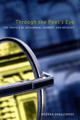 Image for Through the Poet�s Eye: The Travels of Zagajewski, Herbert, and Brodsky