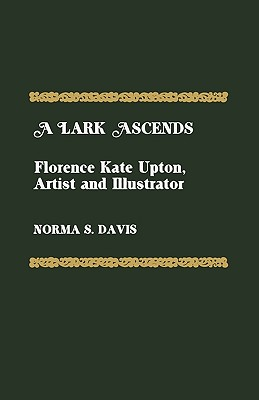 Image for A Lark Ascends: Florence Kate Upton, Artist and Illustrator