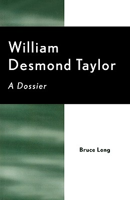 Image for William Desmond Taylor: A Dossier (The Scarecrow Filmmakers Series)