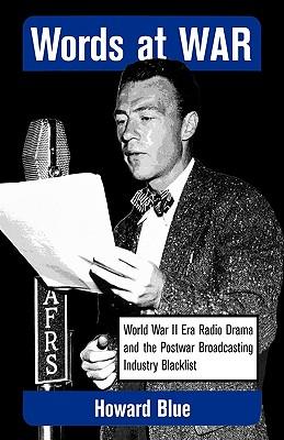 Words at War: World War II Era Radio Drama and th, Howard Blue