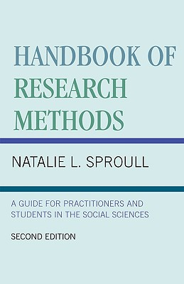 Handbook of Research Methods: A Guide for Practitioners and Students in the Social Sciences, Natalie L. Sproull