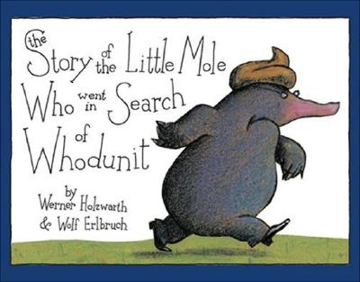The Story of the Little Mole Who Went in Search of Whodunit, Holzwarth, Werner; Erlbruch, Wolf