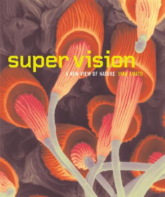 Super Vision: A New View of Nature, Amato, Ivan; Morrison, Philip (Foreword)
