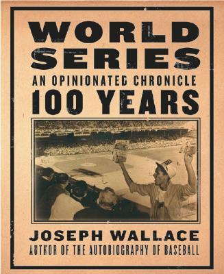 World Series: An Opinionated Chronicle, Joseph E. Wallace