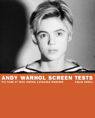 Andy Warhol Screen Tests: The Films of Andy Warhol Catalogue Raisonne (Andy Warhol Catalogue Raisonnee), Angell, Callie