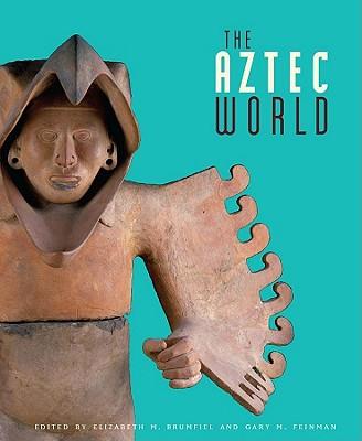 The Aztec World, Elizabeth Brumfiel, ed.