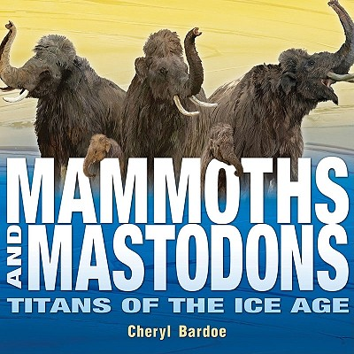 Image for Mammoths and Mastodons: Titans of the Ice Age (Orbis Pictus Honor for Outstandin