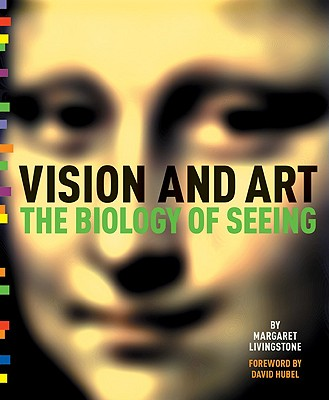 Vision and Art: The Biology of Seeing, Livingstone, Margaret