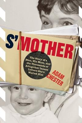 S'Mother: The Story of a Man, His Mom, and the Thousands of Altogether Insane Letters She's Mailed Him, Adam Chester
