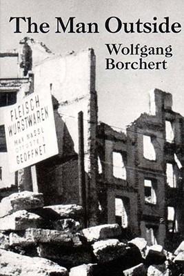 The Man Outside: Play & stories, Wolfgang Borchert; David Porter [Translator]