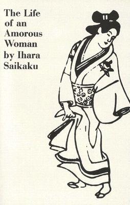 The Life of an Amorous Woman and Other Writings (UNESCO Collection of Representative Literary Works), Saikaku, Ihara; Morris, Ivan
