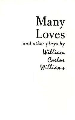Image for Many Loves and Other Plays: The Collected Plays of William Carlos Williams (New Directions Paperbook)