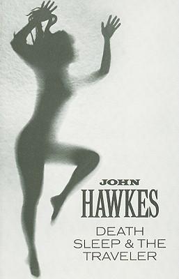 Death, Sleep & the Traveler: Novel (New Directions Books), Hawkes, John