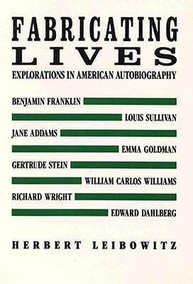 Fabricating Lives: Explorations in American Autobiography, Leibowitz, Herbert A.