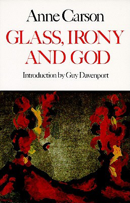 Glass, Irony and God, Anne Carson