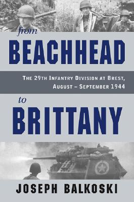 Image for From Beachhead to Brittany: The 29th Infantry Division at Brest, August-September 1944