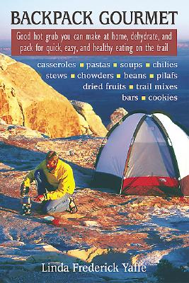 Backpack Gourmet: Good Hot Grub You Can Make at Home, Dehydrate, and Pack for Quick,  Easy, and Healthy Eating on the Trail, Yaffe, Linda Frederick