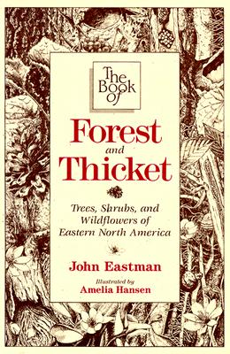 Image for Book of Forest & Thicket, The: Trees, Shrubs, and Wildflowers of Eastern North America