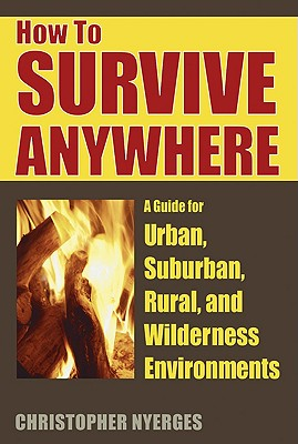 Image for HOW TO SURVIVE ANYWHERE  A Guide for Urban, Suburban, Rural, and Wilderness Environments