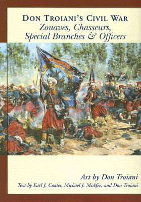 Image for Don Troiani's Civil War Zouaves, Chasseurs, Special Branches, & Officers (Don Troiani's Civil War Series)