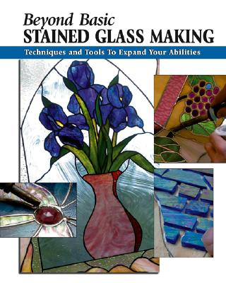BEYOND BASICS  -  STAINED GLASS MAKING, ALLISON & WYCHECK
