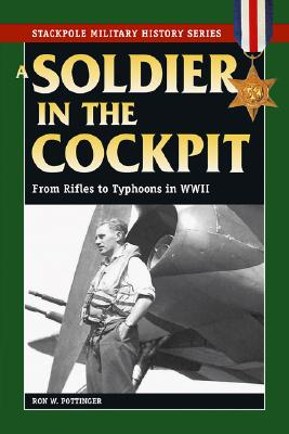 Image for A Soldier in the Cockpit: From Rifles to Typhoons in WWII (Stackpole Military History)