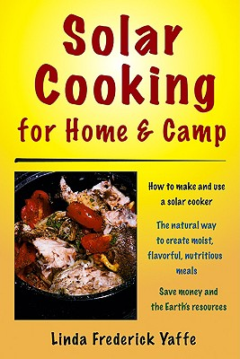 Solar Cooking for Home & Camp: How to Make and Use a Solar Cooker, Yaffe, Linda Frederick