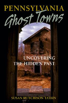 Image for Pennsylvania Ghost Towns: Uncovering the Hidden Past