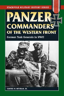 Image for Panzer Commanders of the Western Front: German Tank Generals in World War II (Stackpole Military History Series)