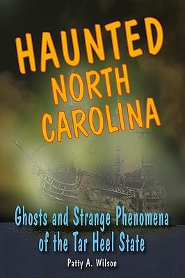Haunted North Carolina: Ghosts and Strange Phenomena of the Tar Heel State (Haunted Series), Wilson, Patty A.