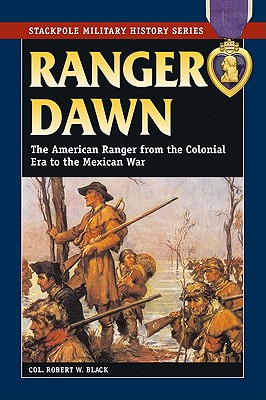 Image for Ranger Dawn: The American Ranger from the Colonial Era to the Mexican War (Stackpole Military History Series)