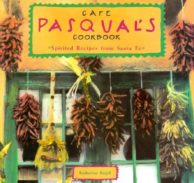Image for Cafe Pasqual's Cookbook: Spirited Recipes from Santa Fe