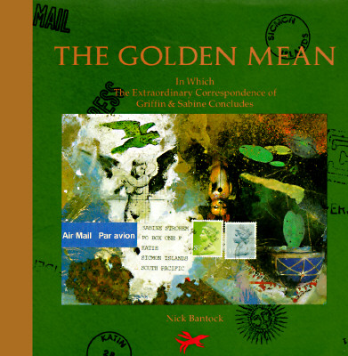 The Golden Mean: In Which the Extraordinary Correspondence of Griffin & Sabine Concludes, Bantock, Nick