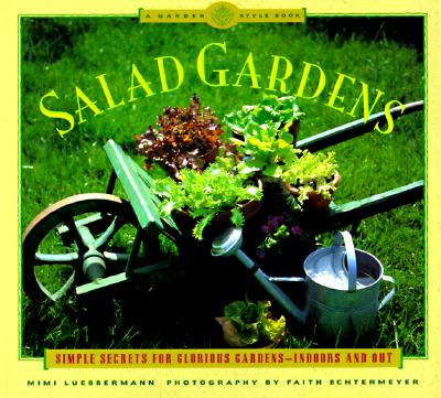 Image for Salad Gardens: Simple Secrets for Glorious Gardens -- Indoors and OutA Garden Style Book