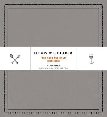 Dean & DeLuca: The Food and Wine Cookbook, Morgan, Jeff; Rothfeld, Steven