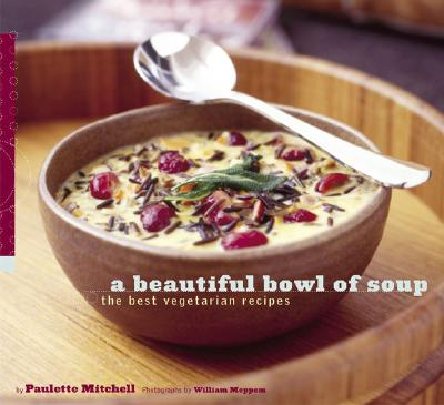 Image for Beautiful Bowl of Soup: The Best Vegetarian Recipes