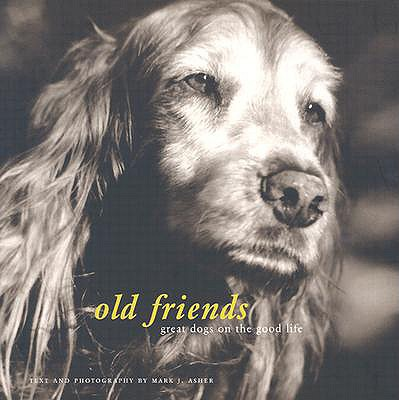 Old Friends: Great Dogs on the Good Life, Asher, Mark J.
